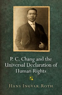 Cover P. C. Chang and the Universal Declaration of Human Rights