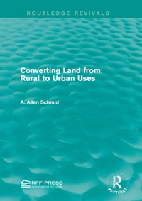 Cover Converting Land from Rural to Urban Uses (Routledge Revivals)