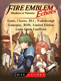 Cover Fire Emblem Echoes Shadows of Valentia Game, Classes, DLC, Walkthrough, Gameplay, ROM, Limited Edition, Game Guide Unofficial