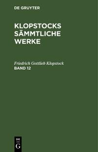 Cover Klopstocks sämmtliche Werke. Band 12