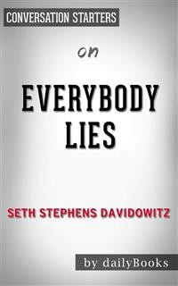 Cover Everybody Lies: Big Data, New Data, and What the Internet Can Tell Us About Who We Really Are bySeth Stephens-Davidowitz | Conversation Starters