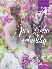 Cover Aus Liebe schuldig