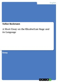 Cover A Short Essay on the Elizabethan Stage and its Language