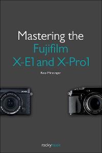 Cover Mastering the Fujifilm X-E1 and X-Pro1