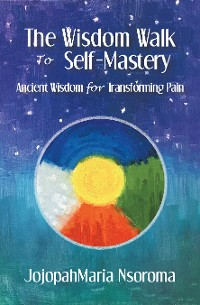 Cover The Wisdom Walk to Self-Mastery