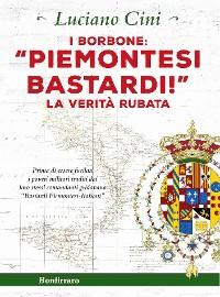 Cover I Borbone: «Piemontesi bastardi!»