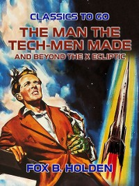 Cover Man the Tech-Men Made and Beyond the X Ecliptic
