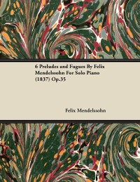 Cover 6 Preludes and Fugues by Felix Mendelssohn for Solo Piano (1837) Op.35