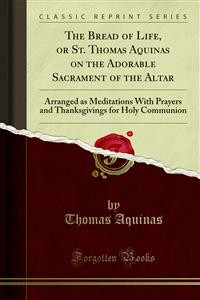 Cover The Bread of Life, or St. Thomas Aquinas on the Adorable Sacrament of the Altar