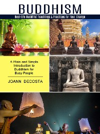 Cover Buddhism: Real-life Buddhist Teachings & Practices for Real Change (A Plain and Simple Introduction to Buddhism for Busy People)