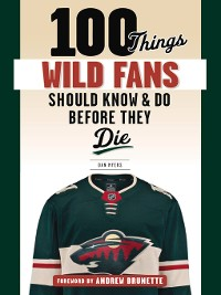 Cover 100 Things Wild Fans Should Know & Do Before They Die