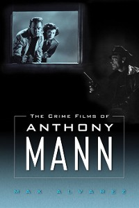 Cover The Crime Films of Anthony Mann