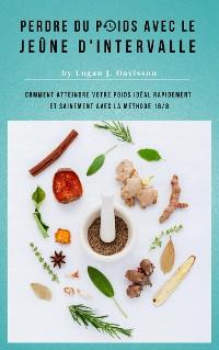 Cover Perdre Du Poids Avec Le Jeûne D'Intervalle - Toute La Nourriture ... Mais S'il Vous Plaît, Avec Des Pauses