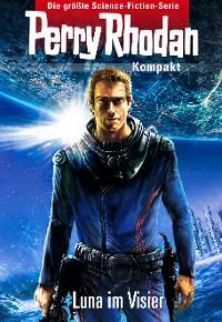 Cover Perry Rhodan Kompakt 1: 2700 - Luna im Visier