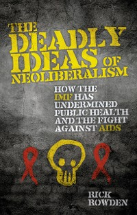 Cover The Deadly Ideas of Neoliberalism
