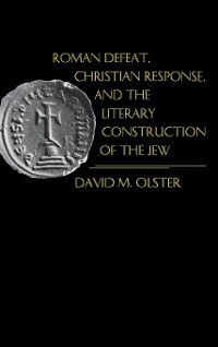 Cover Roman Defeat, Christian Response, and the Literary Construction of the Jew