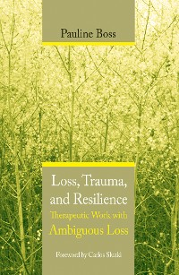 Cover Loss, Trauma, and Resilience: Therapeutic Work With Ambiguous Loss