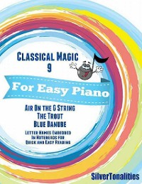 Cover Classical Magic 9 - For Easy Piano Air On the G String the Trout Blue Danube Letter Names Embedded In Noteheads for Quick and Easy Reading