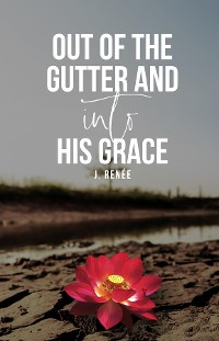 Cover Out of the Gutter and Into His Grace
