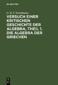 Cover Versuch einer kritischen Geschichte der Algebra,  Theil 1. Die Algebra der Griechen