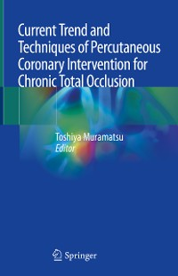 Cover Current Trend and Techniques of Percutaneous Coronary Intervention for Chronic Total Occlusion