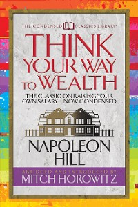 Cover Think Your Way to Wealth (Condensed Classics)