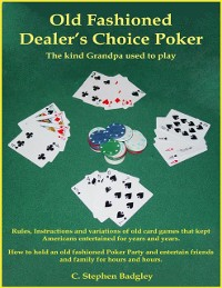 Cover Old Fashioned Dealer's Choice Poker : The Kind Grandpa Used to Play