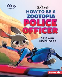Cover How to Be a Zootopia Police Officer