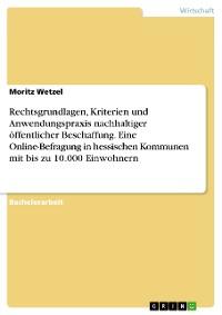 Cover Rechtsgrundlagen, Kriterien und Anwendungspraxis nachhaltiger öffentlicher Beschaffung. Eine Online-Befragung in hessischen Kommunen mit bis zu 10.000 Einwohnern