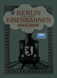 Cover Berlin und seine Eisenbahnen 1846-1896