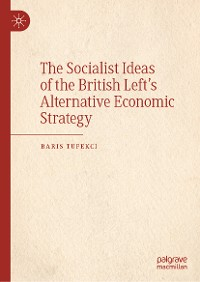 Cover The Socialist Ideas of the British Left's Alternative Economic Strategy
