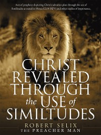 Cover Christ Revealed Through the Use of Similtudes