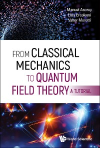 Cover From Classical Mechanics to Quantum Field Theory, A Tutorial