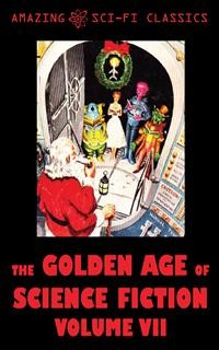 Cover The Golden Age of Science Fiction - Volume VII