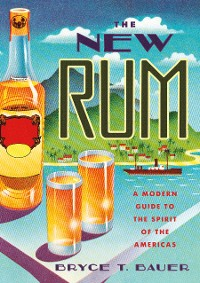 Cover The New Rum: A Modern Guide to the Spirit of the Americas