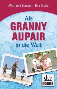 Cover Als Granny Aupair in die Welt