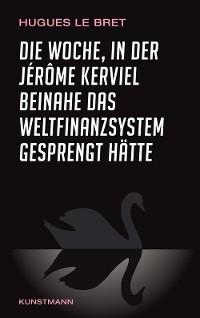Cover Die Woche, in der Jérôme Kerviel beinahe das Weltfinanzsystem gesprengt hätte