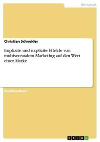 Cover Implizite und explizite Effekte von multisensualem Marketing auf den Wert einer Marke