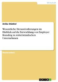 Cover Wesentliche Herausforderungen im Hinblick auf die Entwicklung von Employer Branding in mittelständischen Unternehmen