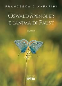 Cover Oswald Spengler e l'anima di Faust