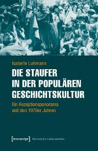Cover Die Staufer in der populären Geschichtskultur