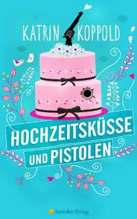Cover Hochzeitsküsse und Pistolen