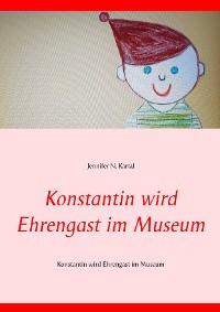 Cover Konstantin wird Ehrengast im Museum