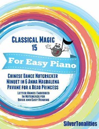 Cover Classical Magic 15 - For Easy Piano Chinese Dance Nutcracker Minuet In G Anna Magdalena Pavane for a Dead Princess Letter Names Embedded In Noteheads for Quick and Easy Reading