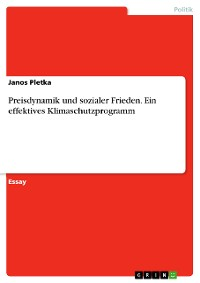 Cover Preisdynamik und sozialer Frieden. Ein effektives Klimaschutzprogramm