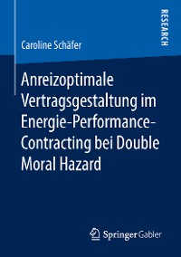 Cover Anreizoptimale Vertragsgestaltung im Energie-Performance-Contracting bei Double Moral Hazard