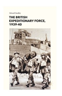Cover The British Expeditionary Force, 1939-40