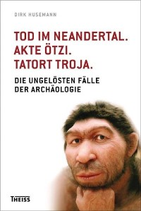 Cover Tod im Neandertal. Akte Ötzi. Tatort Troja.