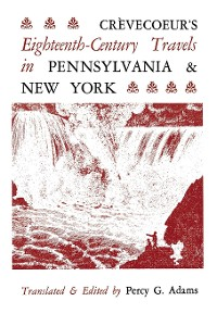 Cover Crèvecoeur's Eighteenth-Century Travels in Pennsylvania and New York