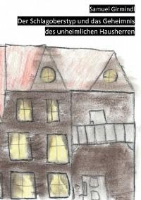 Cover Der Schlagoberstyp und das Geheimnis des unheimlichen Hausherren